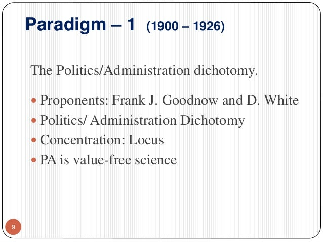 administrative and politics dichotomy The distinction between these two concepts is often referred to as the politics- administration dichotomy as a practical matter, however, there are overlaps,.