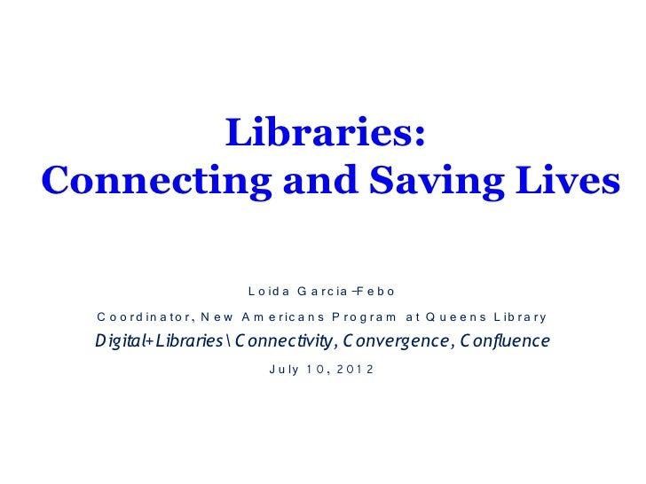 Libraries:Connecting and Saving Lives                               L o id a G a r c ia -F e b o  C o o r d in a to r , N ...