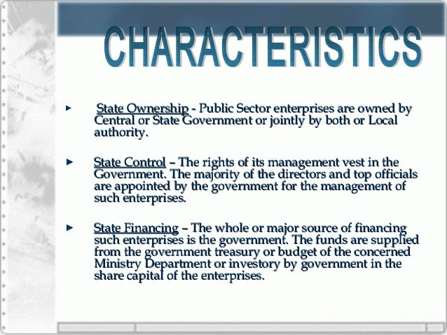 public enterprises A public enterprise is wholly owned by the central government or state government(s) or local authority or jointly owned by two or more of them, in case the enterprise is owned both by the government and private sector, the state must have at least 51 percent share in ownership 2 state control.