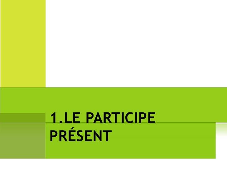 1.LE PARTICIPE PRÉSENT