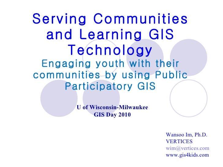 Serving Communities and Learning GIS Technology Engaging youth with their communities by using Public Participatory GIS Wa...