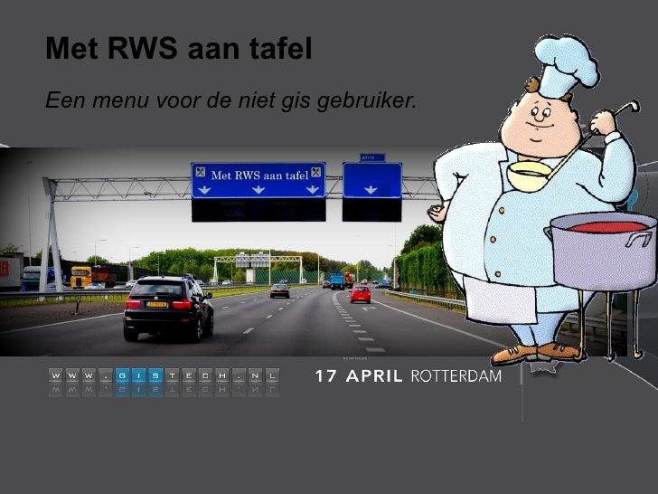 Met RWS aan tafelEen menu voor de niet gis gebruiker.