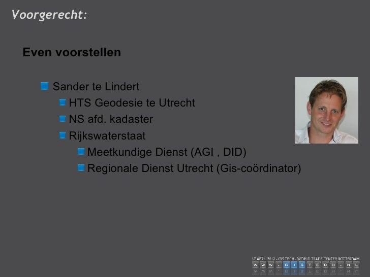 Voorgerecht: Even voorstellen      Sander te Lindert        HTS Geodesie te Utrecht        NS afd. kadaster        Rijkswa...