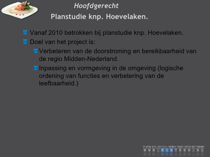 Hoofdgerecht      Planstudie knp. Hoevelaken.Vanaf 2010 betrokken bij planstudie knp. Hoevelaken.Doel van het project is: ...