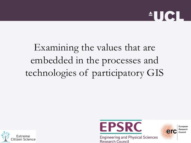 Examining the values that are embedded in the processes and technologies of participatory GIS