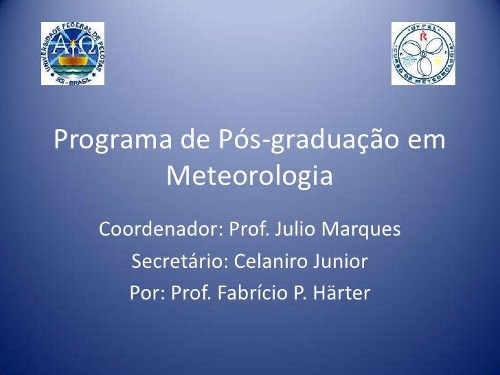 Programa de Pós-graduação em Meteorologia<br />Coordenador: Prof. Julio Marques<br />Secretário: Celaniro Junior<br />Por:...