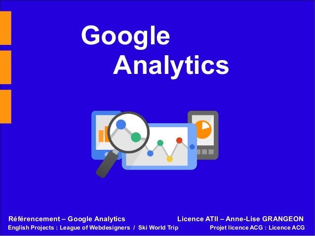 Google Analytics Licence ATII – Anne-Lise GRANGEONRéférencement – Google Analytics English Projects : League of Webdesigne...