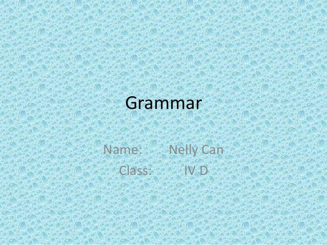 Grammar Name: Nelly Can Class: IV D
