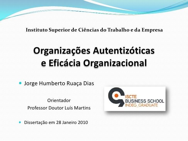 Instituto Superior de Ciências do Trabalho e da Empresa<br />Organizações Autentizóticase Eficácia Organizacional<br />Jor...