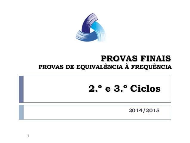 PROVAS FINAISPROVAS FINAIS PROVAS DE EQUIVALÊNCIA À FREQUÊNCIAPROVAS DE EQUIVALÊNCIA À FREQUÊNCIA 2014/2015 1 2.º e 3.º Ci...