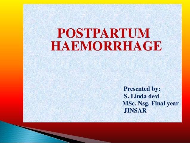 POSTPARTUMHAEMORRHAGE       Presented by:       S. Linda devi       MSc. Nsg. Final year       JINSAR
