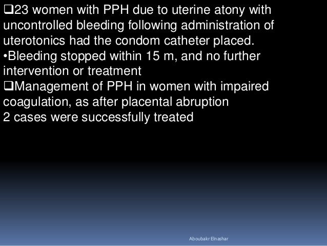 23 women with PPH due to uterine atony with uncontrolled bleeding following administration of uterotonics had the condom ...