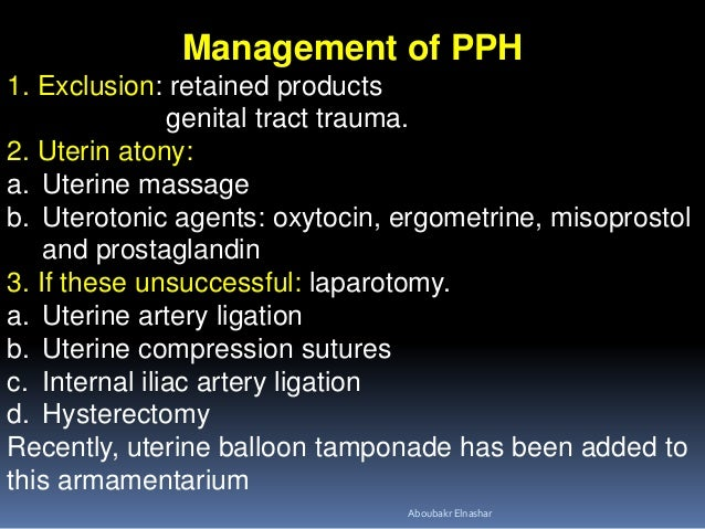 Management of PPH 1. Exclusion: retained products genital tract trauma. 2. Uterin atony: a. Uterine massage b. Uterotonic ...