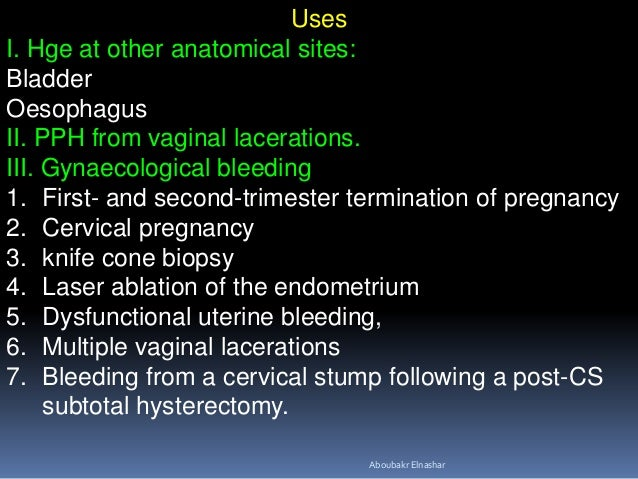 Uses I. Hge at other anatomical sites: Bladder Oesophagus II. PPH from vaginal lacerations. III. Gynaecological bleeding 1...