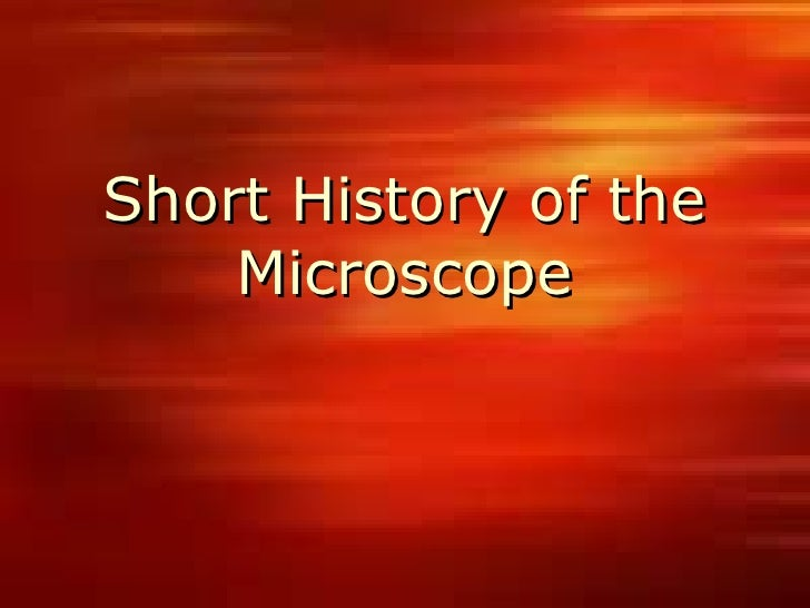 Short History of the    Microscope