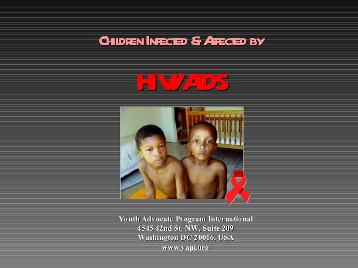 Chil en Infect &A ed by   dr        ed ffect      HIV A         / IDS  Youth Advocate Program International      4545 42nd...