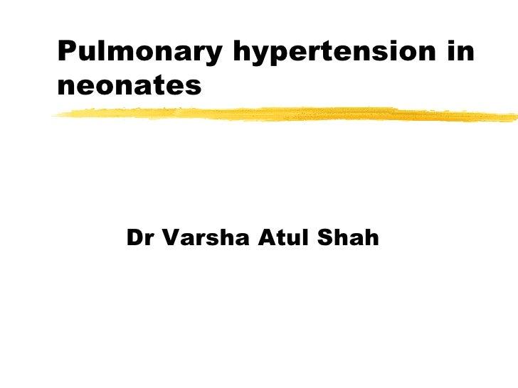 Pulmonary hypertension inneonates    Dr Varsha Atul Shah