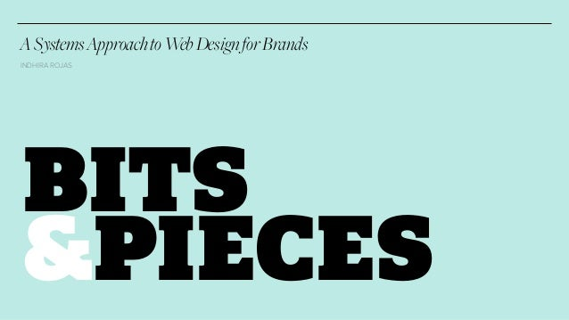 A Systems Approach to Web Design for Brands  INDHIRA ROJAS  BITS  &PIECES