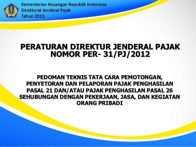 Kementerian Keuangan Republik IndonesiaDirektorat Jenderal PajakTahun 2013PERATURAN DIREKTUR JENDERAL PAJAK      NOMOR PER...