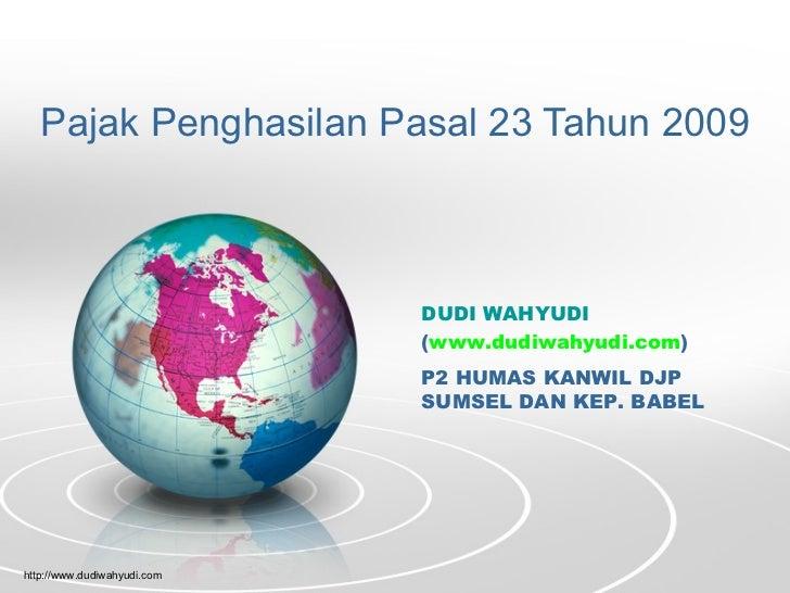 Pajak Penghasilan Pasal 23 Tahun 2009                                 DUDI WAHYUDI                              (www.dudiw...