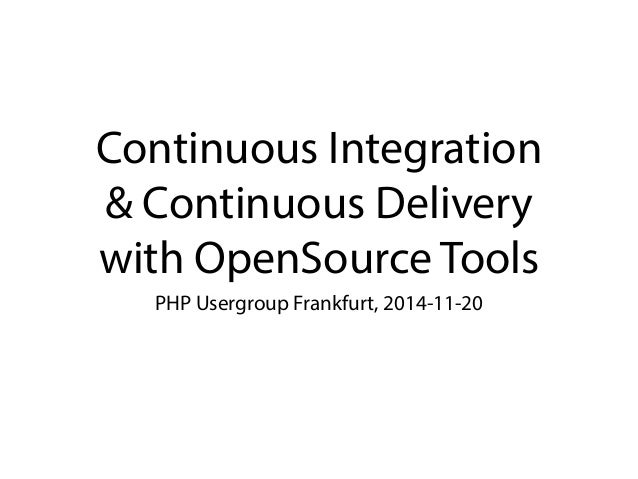 Continuous Integration  & Continuous Delivery  with OpenSource Tools  PHP Usergroup Frankfurt, 2014-11-20