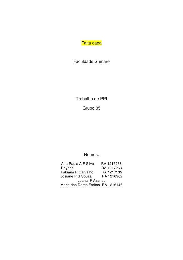 Falta capa       Faculdade Sumaré        Trabalho de PPI            Grupo 05            Nomes:Ana Paula A F Silva     RA 1...