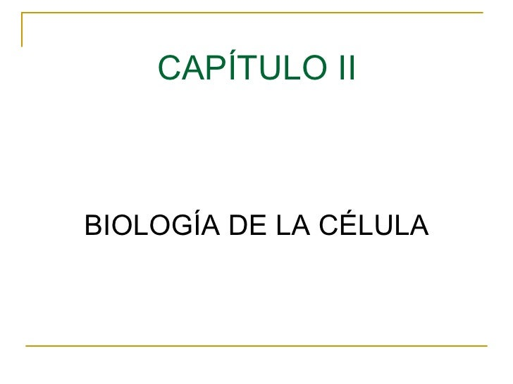 CAPÍTULO II <ul><li>BIOLOGÍA DE LA CÉLULA </li></ul>