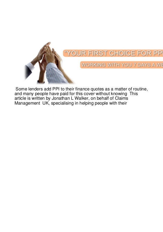 Some lenders add PPI to their finance quotes as a matter of routine,and many people have paid for this cover without knowi...
