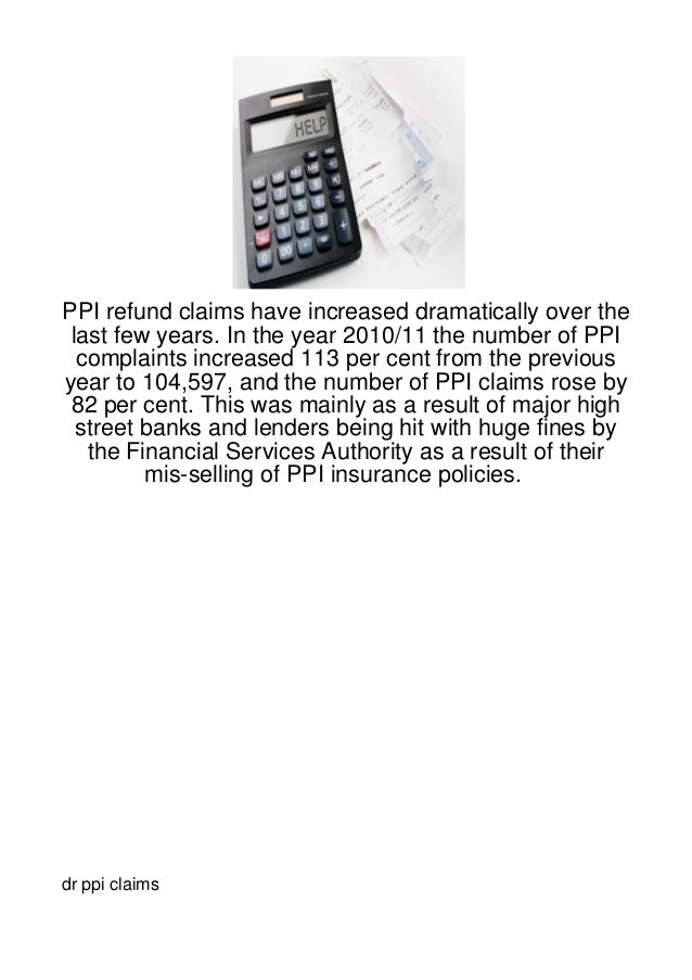 PPI refund claims have increased dramatically over the last few years. In the year 2010/11 the number of PPI  complaints i...