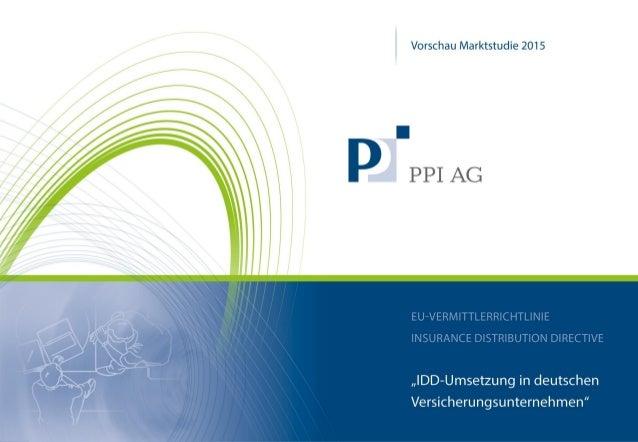 """PPI-Marktstudie: """"IDD-Umsetzung in deutschen Versicherungsunternehmen """" 31.12.2015 © PPI AG│Marktstudie zur Vermittlerrich..."""
