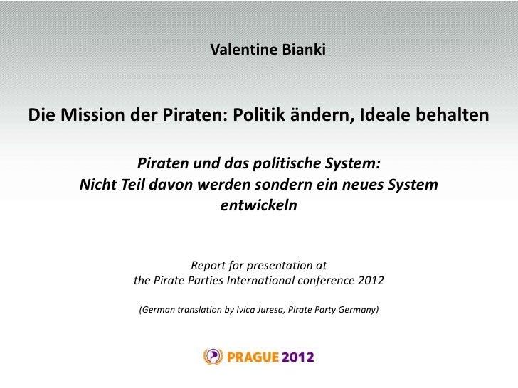 Valentine BiankiDie Mission der Piraten: Politik ändern, Ideale behalten              Piraten und das politische System:  ...