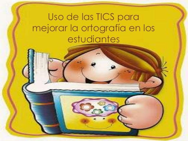 Uso de las TICS para mejorar la ortografía en los estudiantes