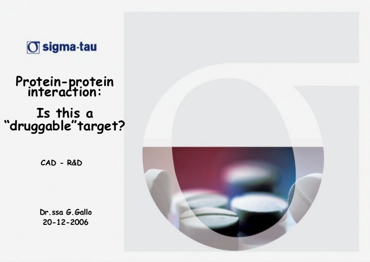 """Protein-protein interaction: Is this a """"druggable""""target? CAD - R&D Dr.ssa G.Gallo 20-12-2006"""