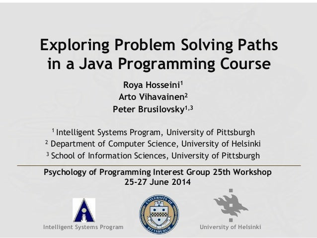 Exploring Problem Solving Paths in a Java Programming Course Roya Hosseini1 Arto Vihavainen2 Peter Brusilovsky1,3 1 Intell...