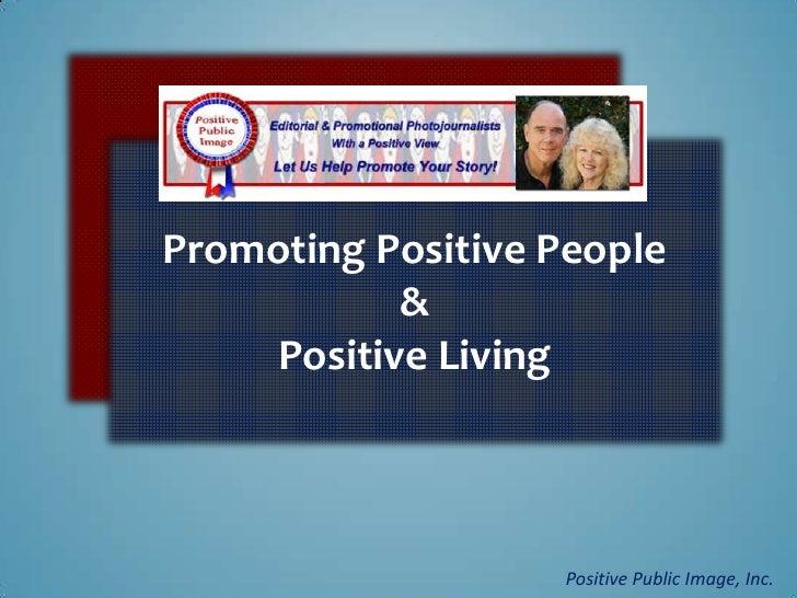Promoting Positive People           &    Positive Living                   Positive Public Image, Inc.