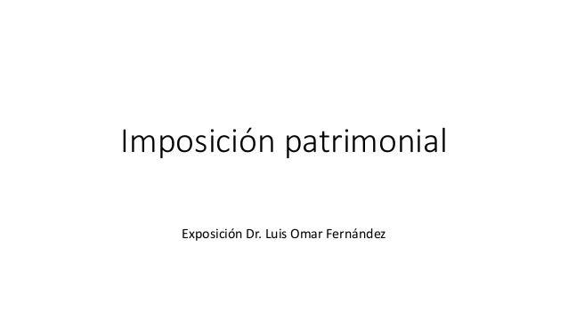 Imposición patrimonial Exposición Dr. Luis Omar Fernández