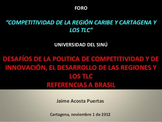 """FORO""""COMPETITIVIDAD DE LA REGIÓN CARIBE Y CARTAGENA Y                     LOS TLC""""                UNIVERSIDAD DEL SINÚDESA..."""