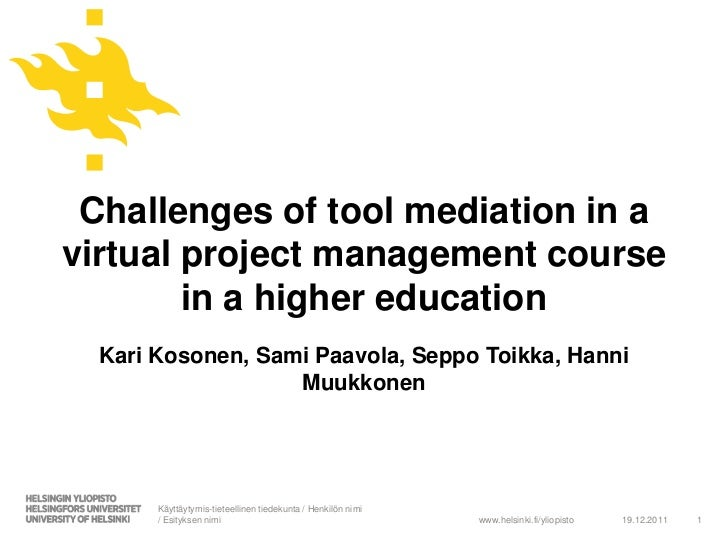 Challenges of tool mediation in avirtual project management course        in a higher education  Kari Kosonen, Sami Paavol...