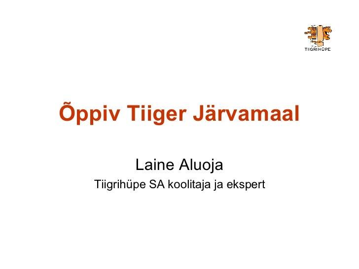 Õppiv Tiiger Järvamaal Laine Aluoja Tiigrihüpe SA koolitaja ja ekspert