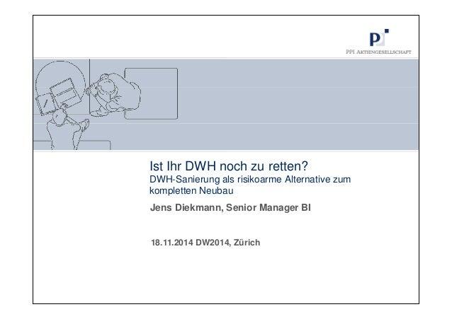 Ist Ihr DWH noch zu retten?  DWH-Sanierung als risikoarme Alternative zum  kompletten Neubau  Jens Diekmann, Senior Manage...