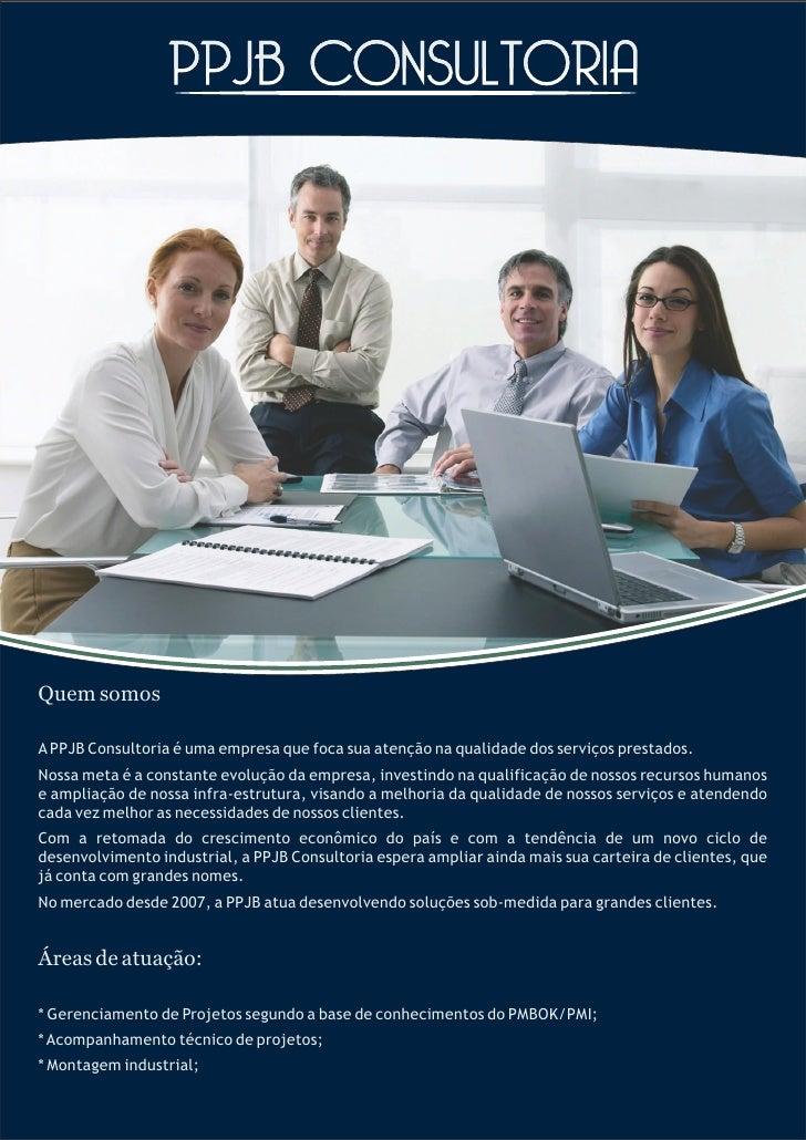 Quem somosA PPJB Consultoria é uma empresa que foca sua atenção na qualidade dos serviços prestados.Nossa meta é a constan...