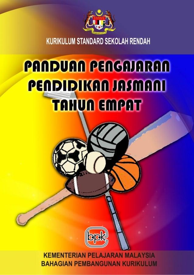 KEMENTERIAN PELAJARAN MALAYSIA  KURIKULUM STANDARD SEKOLAH RENDAH  PANDUAN PENGAJARAN  PENDIDIKAN JASMANI TAHUN EMPAT  Ter...