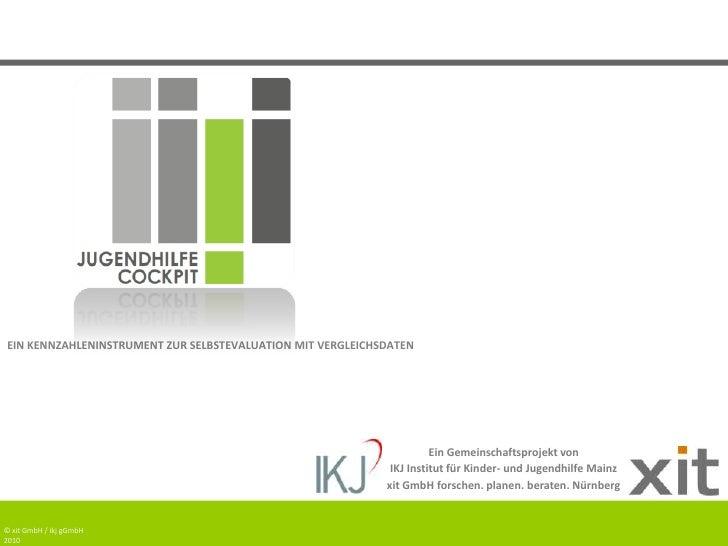 EIN KENNZAHLENINSTRUMENT ZUR SELBSTEVALUATION MIT VERGLEICHSDATEN<br />Ein Gemeinschaftsprojekt von<br />IKJ Institut für ...