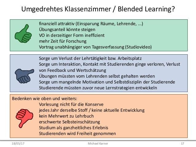 Umgedrehtes Klassenzimmer / Blended Learning? finanziell attraktiv (Einsparung Räume, Lehrende, ...) Übungsanteil könnte s...