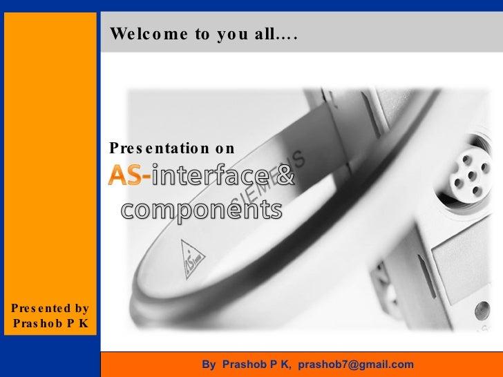 Welcome to you all….  Presented by Prashob P K Presentation on