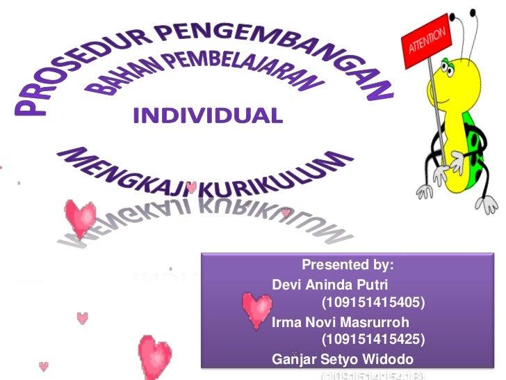 Presented by:Devi Aninda Putri       (109151415405)Irma Novi Masrurroh       (109151415425)Ganjar Setyo Widodo