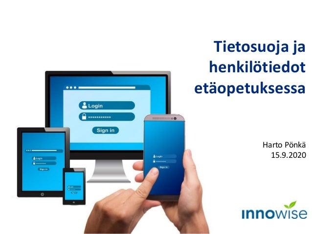 Tietosuoja ja henkilötiedot etäopetuksessa Harto Pönkä 15.9.2020