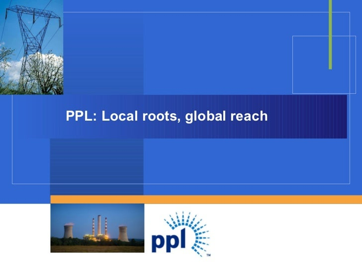 PPL: Local roots, global reach