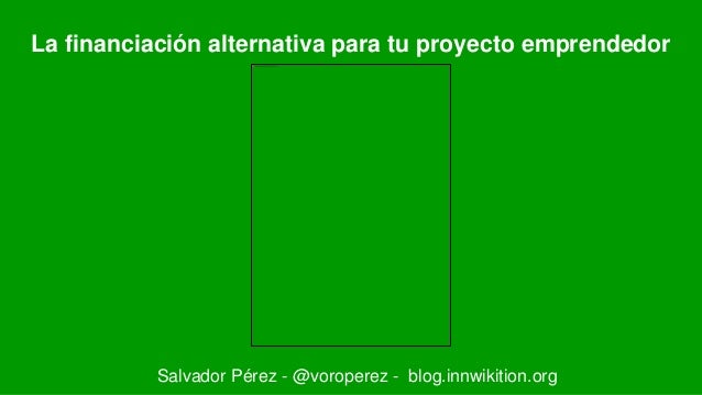 La financiación alternativa para tu proyecto emprendedor Salvador Pérez - @voroperez - blog.innwikition.org