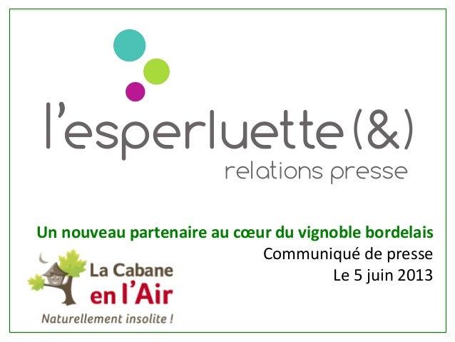 Un nouveau partenaire au cœur du vignoble bordelais Communiqué de presse Le 5 juin 2013 !